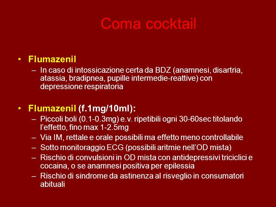 Coma cocktail Flumazenil –In caso di intossicazione certa da BDZ (anamnesi, disartria, atassia, bradipnea, pupille intermedie-reattive) con depressione respiratoria Flumazenil (f.1mg/10ml): –Piccoli boli (0.1-0.3mg) e.v.