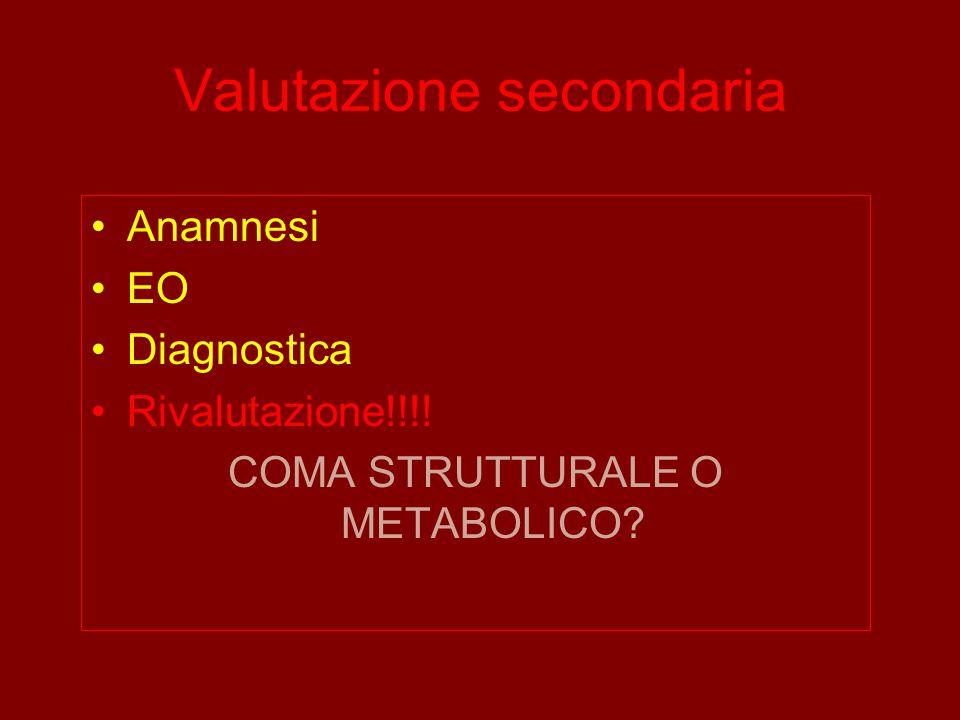 Valutazione secondaria Anamnesi EO Diagnostica Rivalutazione!!!! COMA STRUTTURALE O METABOLICO?