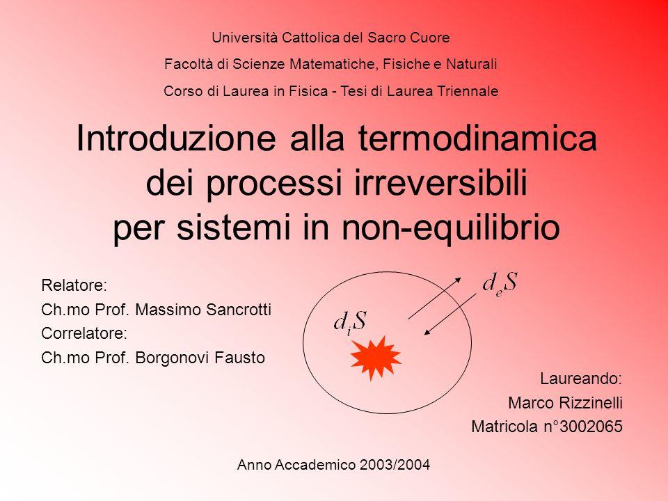 Introduzione alla termodinamica dei processi irreversibili per sistemi in non-equilibrio Università Cattolica del Sacro Cuore Facoltà di Scienze Matem