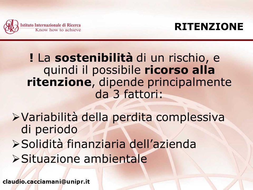 RITENZIONE ! La sostenibilità di un rischio, e quindi il possibile ricorso alla ritenzione, dipende principalmente da 3 fattori:  Variabilità della p