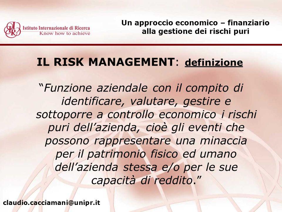 """IL RISK MANAGEMENT: definizione """"Funzione aziendale con il compito di identificare, valutare, gestire e sottoporre a controllo economico i rischi puri"""