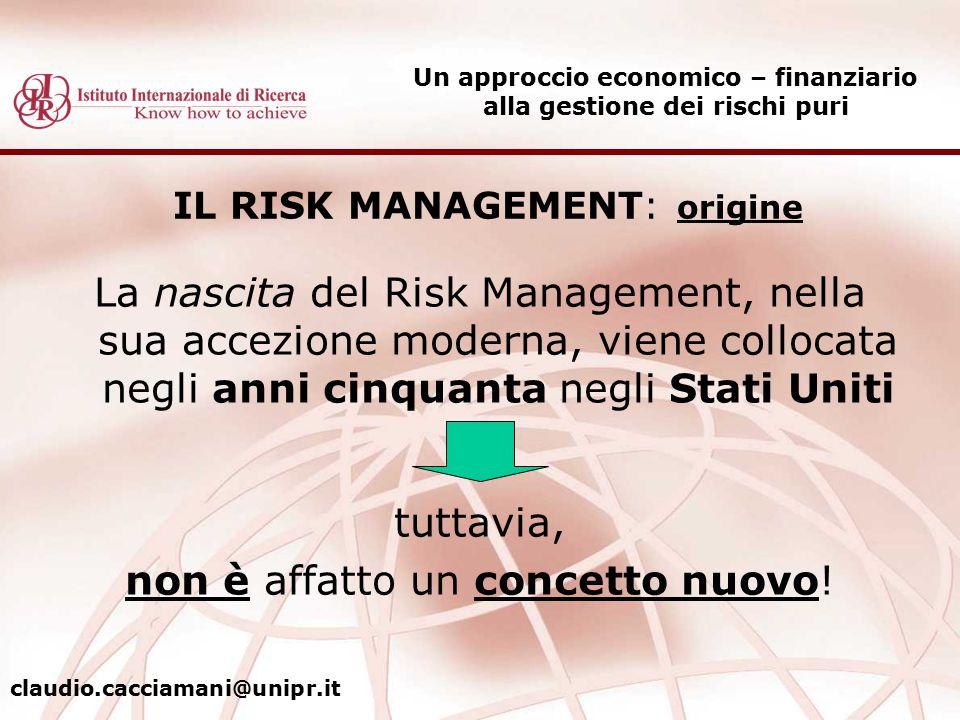 IL RISK MANAGEMENT: origine La nascita del Risk Management, nella sua accezione moderna, viene collocata negli anni cinquanta negli Stati Uniti tuttav