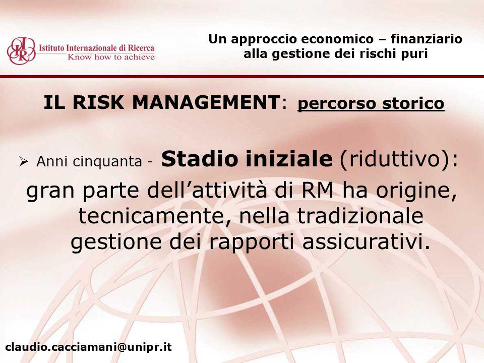 IL RISK MANAGEMENT: percorso storico  Anni cinquanta - Stadio iniziale (riduttivo): gran parte dell'attività di RM ha origine, tecnicamente, nella tr