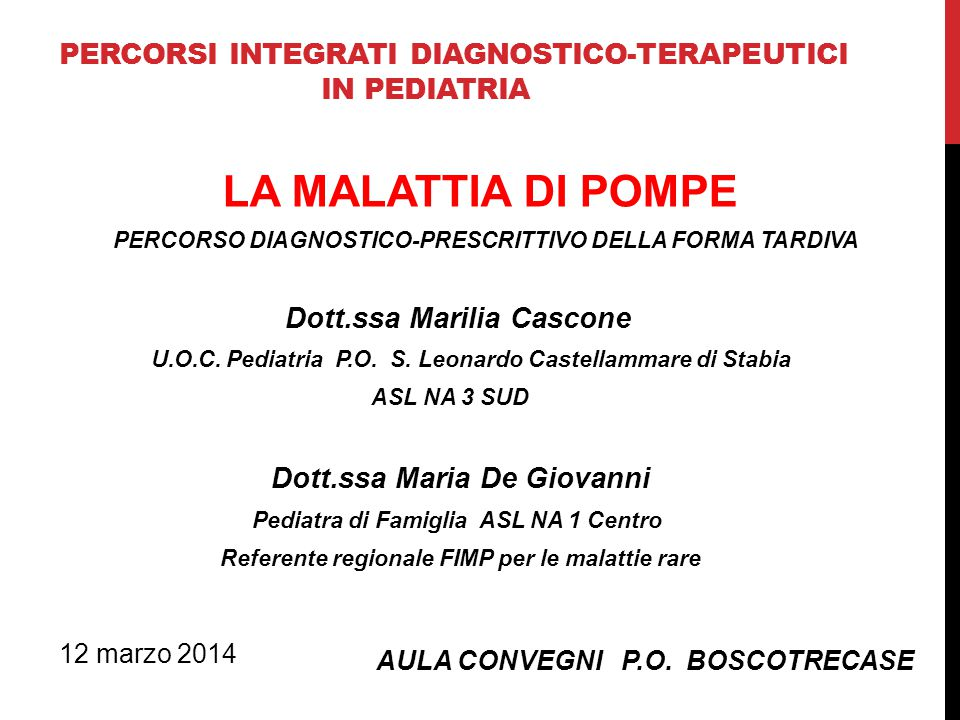 PERCORSI INTEGRATI DIAGNOSTICO-TERAPEUTICI IN PEDIATRIA LA MALATTIA DI POMPE PERCORSO DIAGNOSTICO-PRESCRITTIVO DELLA FORMA TARDIVA Dott.ssa Marilia Ca