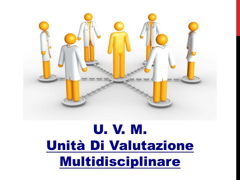 U. V. M. Unità Di Valutazione Multidisciplinare