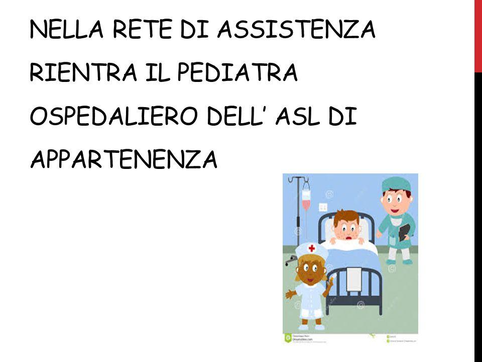 NELLA RETE DI ASSISTENZA RIENTRA IL PEDIATRA OSPEDALIERO DELL' ASL DI APPARTENENZA
