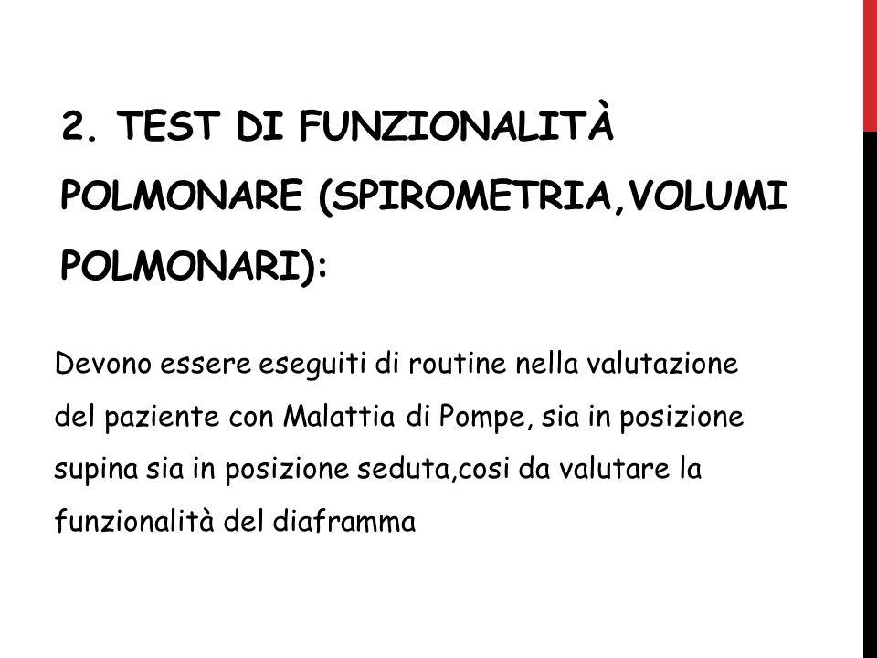 2. TEST DI FUNZIONALITÀ POLMONARE (SPIROMETRIA,VOLUMI POLMONARI): Devono essere eseguiti di routine nella valutazione del paziente con Malattia di Pom