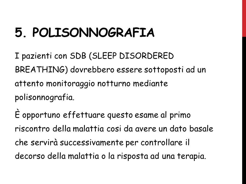 5. POLISONNOGRAFIA I pazienti con SDB (SLEEP DISORDERED BREATHING) dovrebbero essere sottoposti ad un attento monitoraggio notturno mediante polisonno