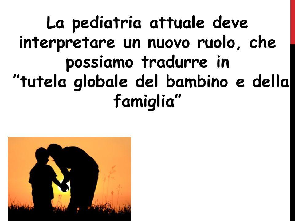 """La pediatria attuale deve interpretare un nuovo ruolo, che possiamo tradurre in """"""""tutela globale del bambino e della famiglia"""""""