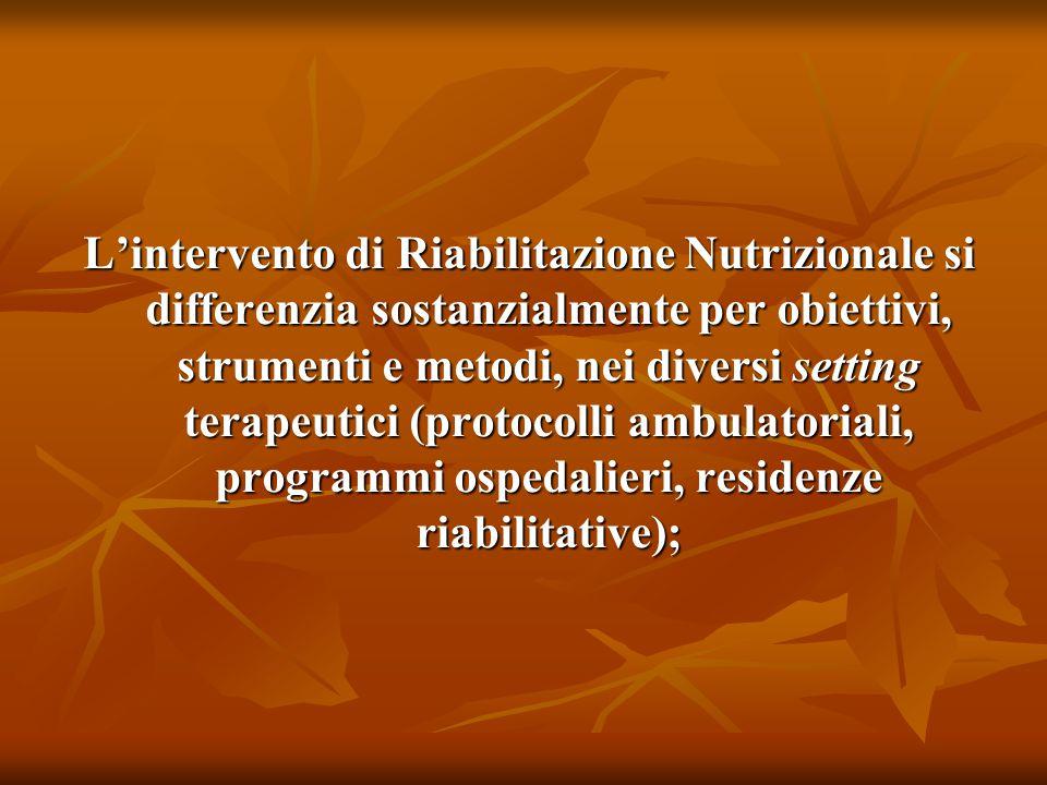 L'intervento di Riabilitazione Nutrizionale si differenzia sostanzialmente per obiettivi, strumenti e metodi, nei diversi setting terapeutici (protoco