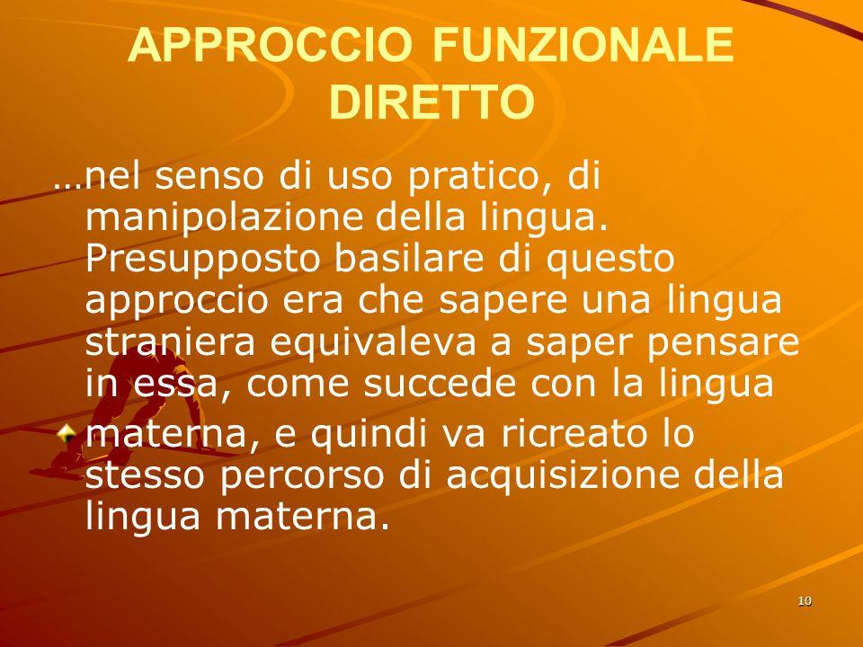 10 APPROCCIO FUNZIONALE DIRETTO …nel senso di uso pratico, di manipolazione della lingua.