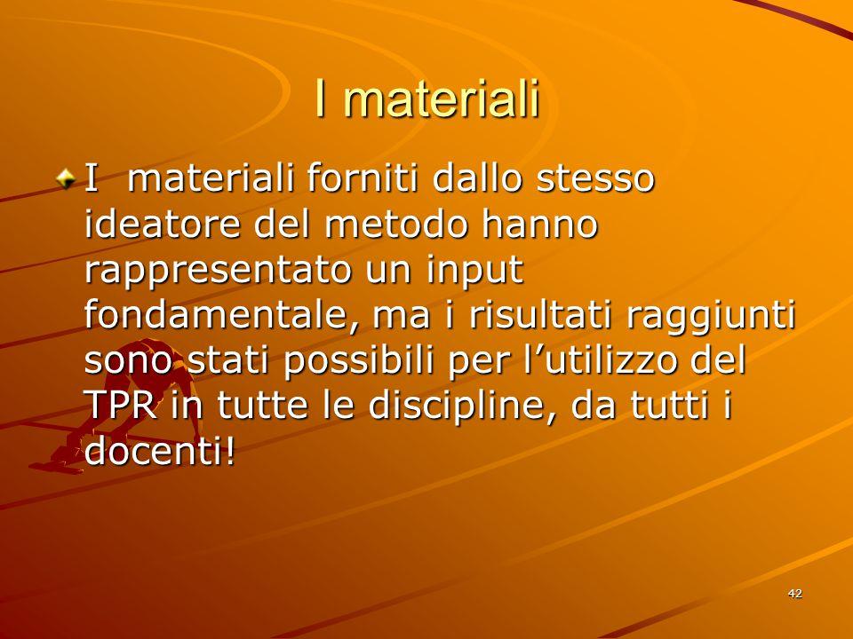 42 I materiali I materiali forniti dallo stesso ideatore del metodo hanno rappresentato un input fondamentale, ma i risultati raggiunti sono stati possibili per l'utilizzo del TPR in tutte le discipline, da tutti i docenti!