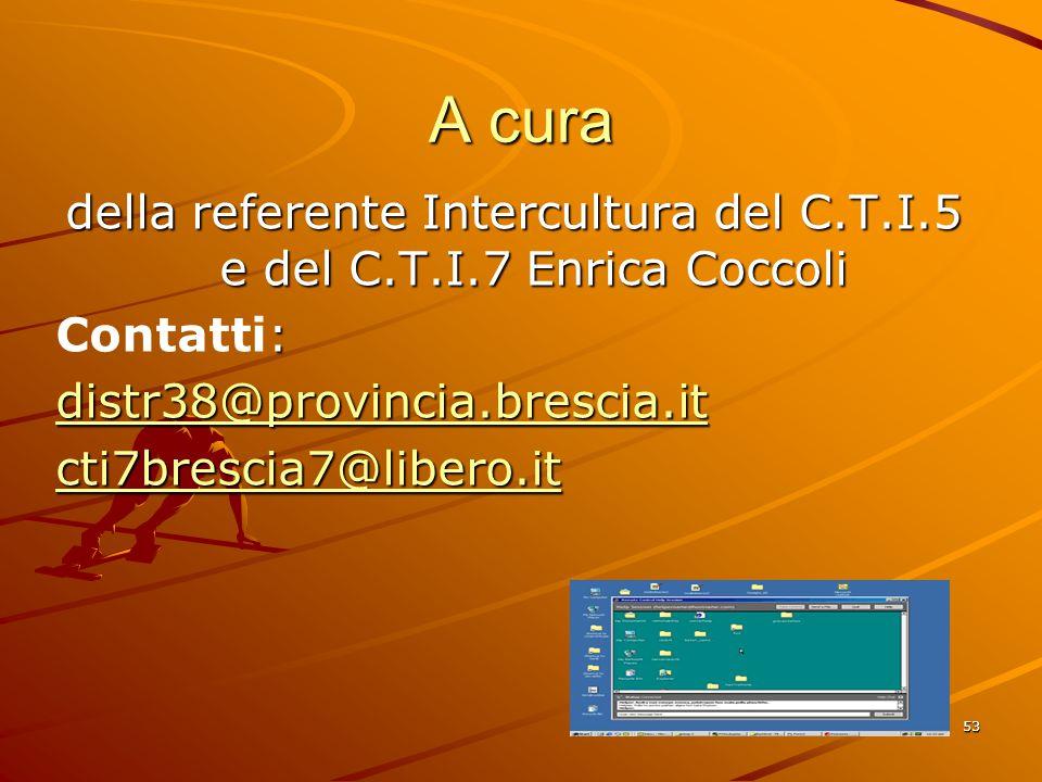 53 A cura della referente Intercultura del C.T.I.5 e del C.T.I.7 Enrica Coccoli : Contatti: distr38@provincia.brescia.it cti7brescia7@libero.it