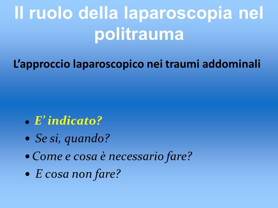 L'approccio laparoscopico nei traumi addominali ● E' indicato.
