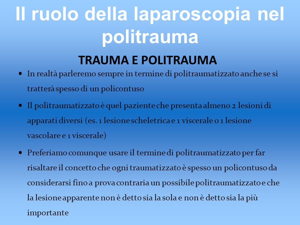 L'approccio laparoscopico nei traumi addominali TNO TC multi-slice RMN DPL US Embolizzazione nel caso in cui la TC evidenzi una lesione vascolare con sanguinamento in atto
