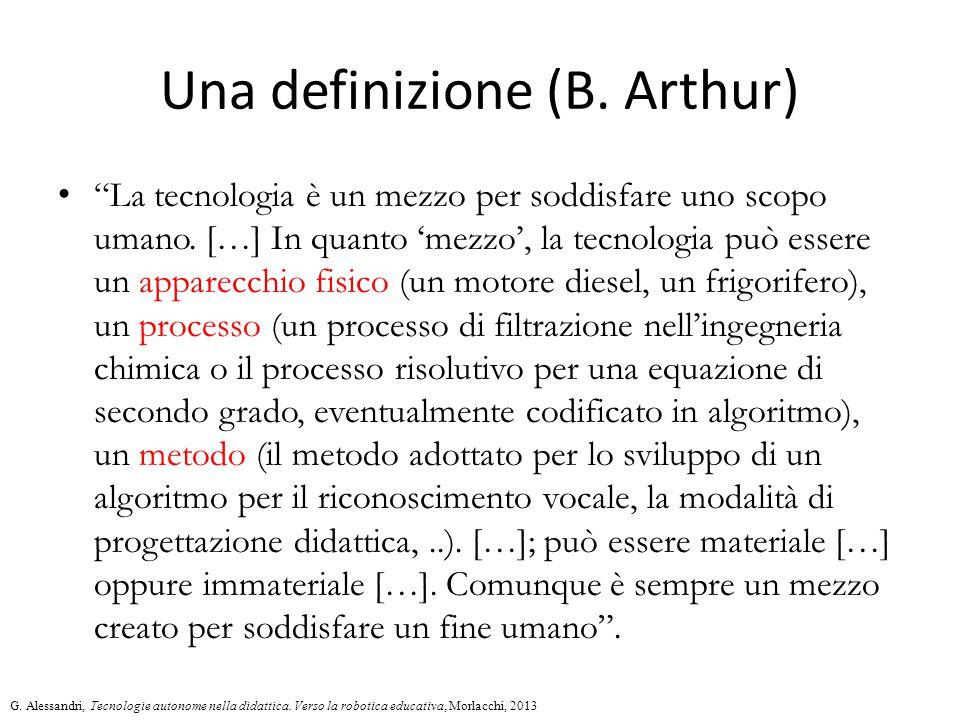 Una definizione (B. Arthur) La tecnologia è un mezzo per soddisfare uno scopo umano.