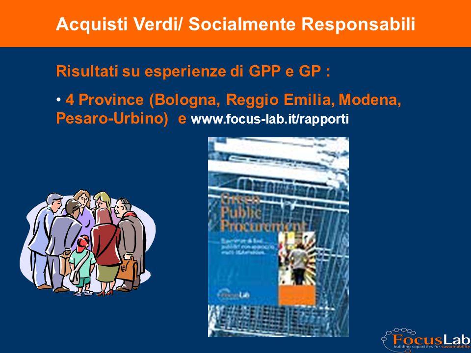 Acquisti Verdi/ Socialmente Responsabili Risultati su esperienze di GPP e GP : 4 Province (Bologna, Reggio Emilia, Modena, Pesaro-Urbino) e www.focus-lab.it/rapporti