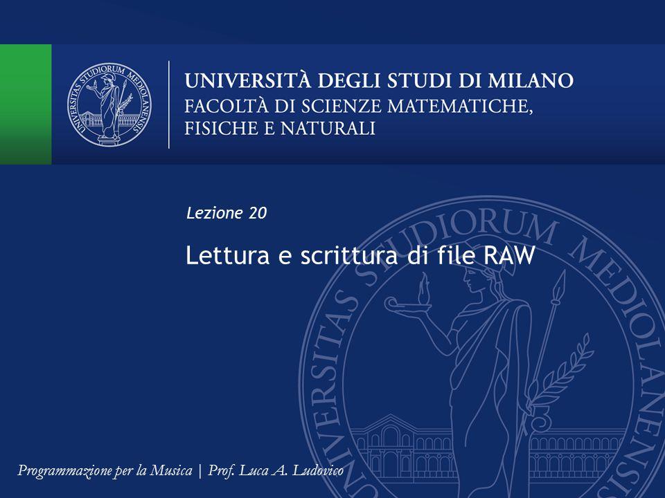 Lettura e scrittura di file RAW Lezione 20 Programmazione per la Musica | Prof. Luca A. Ludovico