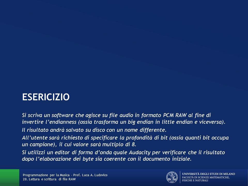 ESERICIZIO Si scriva un software che agisce su file audio in formato PCM RAW al fine di invertire l'endianness (ossia trasforma un big endian in little endian e viceversa).
