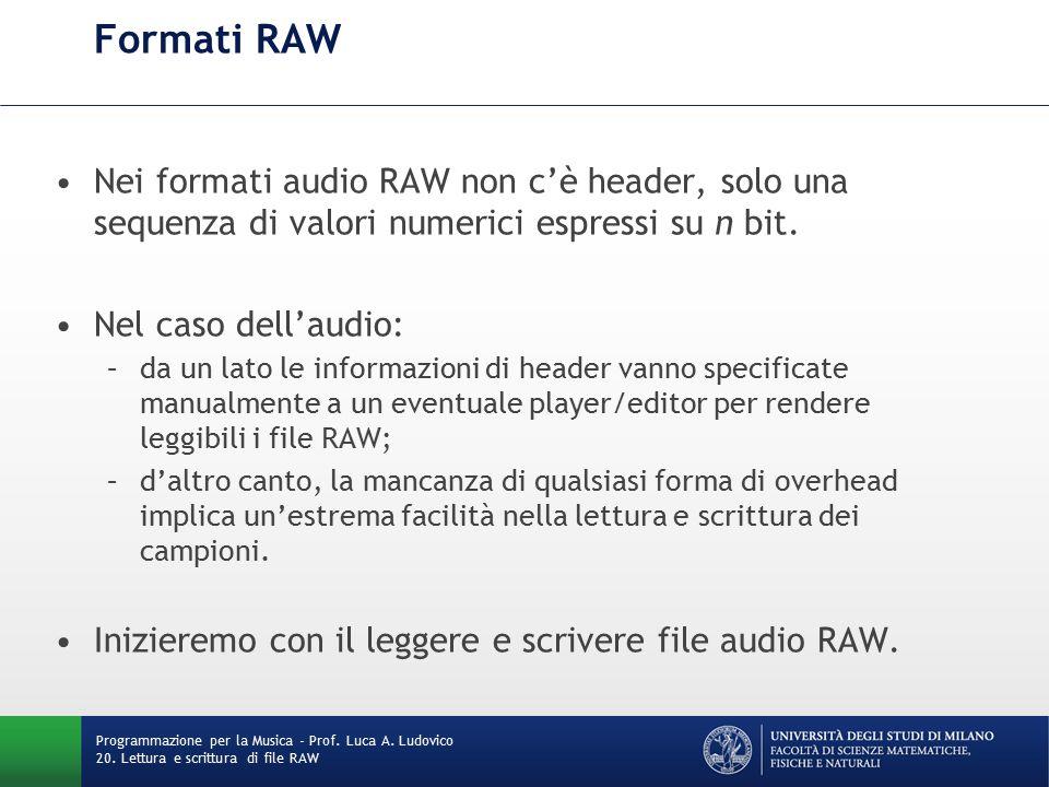 Lettura di campioni da file Principali passaggi: 1.Istanziare un oggetto di classe File con i contenuti audio File fileToOpen = new File( C:/onda_quadra_mono_16.raw ); 2.Trasformare l'oggetto File in un oggetto InputStream InputStream input = new FileInputStream(fileToOpen); 3.Trasformare l'oggetto InputStream in DataInputStream, che mette a disposizione metodi più efficaci per la lettura di una certa quantità di byte DataInputStream data = new DataInputStream(input); Programmazione per la Musica - Prof.