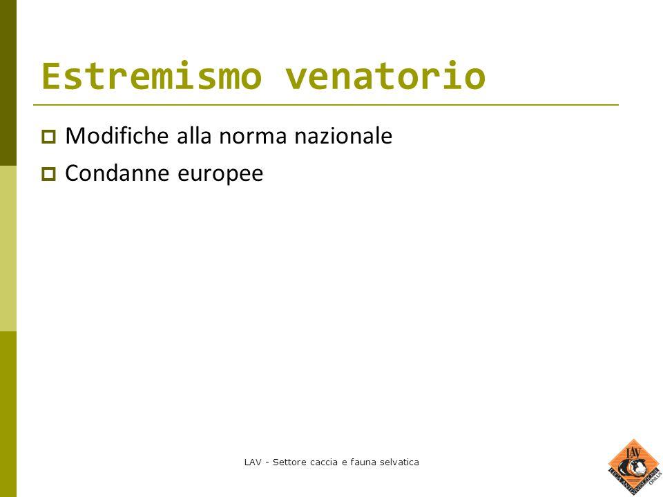 LAV - Settore caccia e fauna selvatica Estremismo venatorio  Modifiche alla norma nazionale  Condanne europee