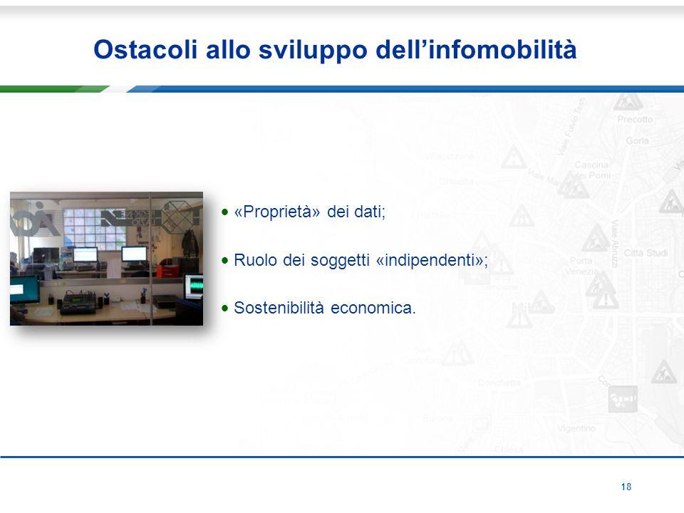 18 Ostacoli allo sviluppo dell'infomobilità «Proprietà» dei dati; Ruolo dei soggetti «indipendenti»; Sostenibilità economica.
