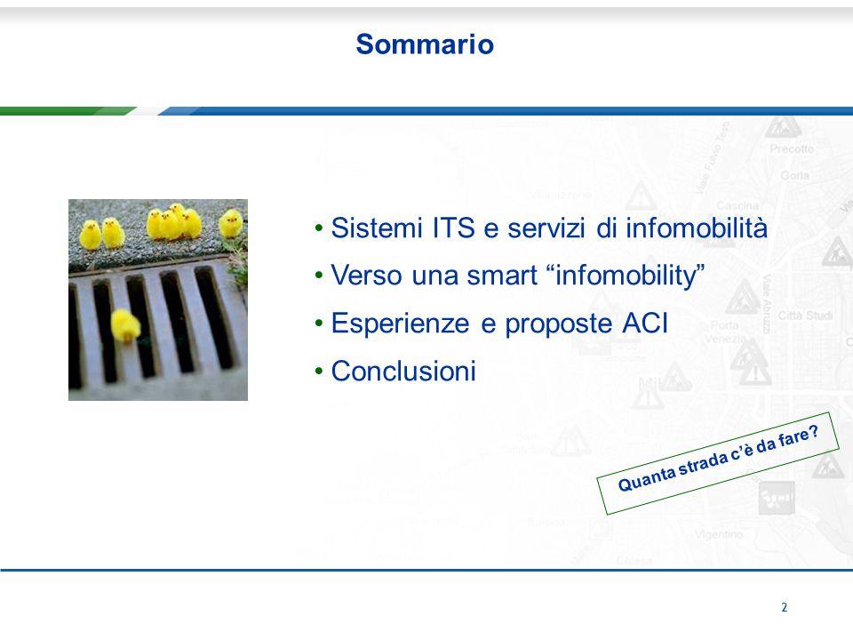 2 Sommario Sistemi ITS e servizi di infomobilità Verso una smart infomobility Esperienze e proposte ACI Conclusioni Quanta strada c'è da fare