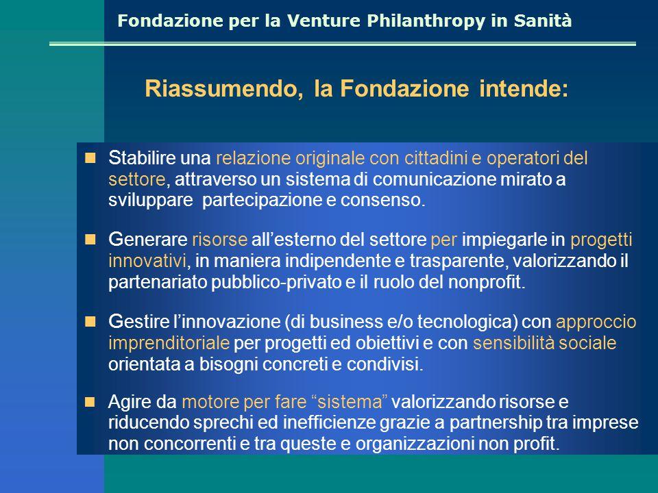 Fondazione per la Venture Philanthropy in Sanità S tabilire una relazione originale con cittadini e operatori del settore, attraverso un sistema di comunicazione mirato a sviluppare partecipazione e consenso.