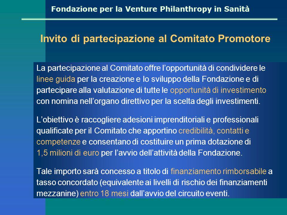 Fondazione per la Venture Philanthropy in Sanità La partecipazione al Comitato offre l'opportunità di condividere le linee guida per la creazione e lo sviluppo della Fondazione e di partecipare alla valutazione di tutte le opportunità di investimento con nomina nell'organo direttivo per la scelta degli investimenti.