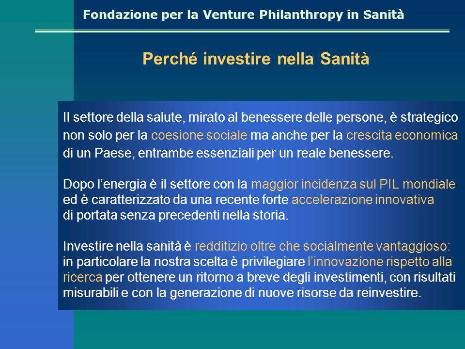 Fondazione per la Venture Philanthropy in Sanità Perché investire nella Sanità Il settore della salute, mirato al benessere delle persone, è strategico non solo per la coesione sociale ma anche per la crescita economica di un Paese, entrambe essenziali per un reale benessere.