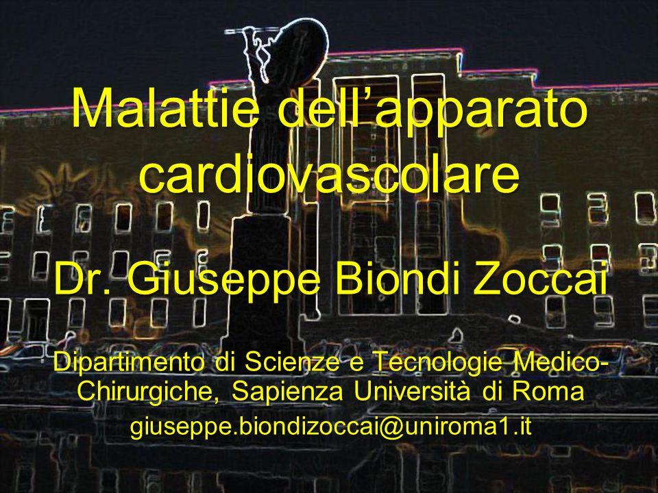 Malattie dell'apparato cardiovascolare Dr. Giuseppe Biondi Zoccai Dipartimento di Scienze e Tecnologie Medico- Chirurgiche, Sapienza Università di Rom