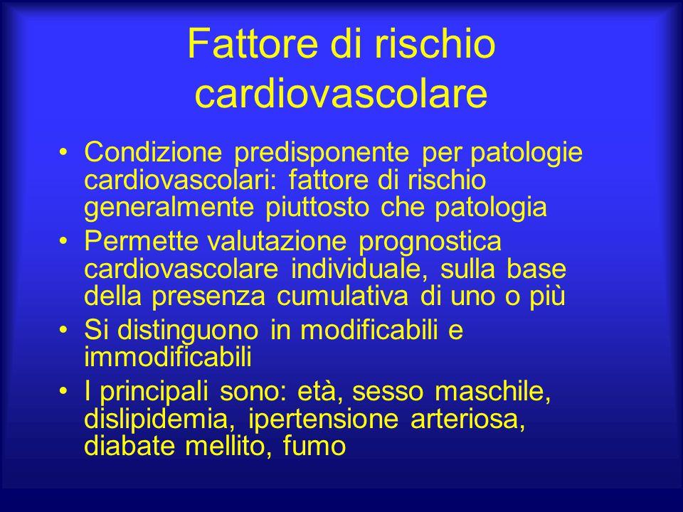 Fattore di rischio cardiovascolare Condizione predisponente per patologie cardiovascolari: fattore di rischio generalmente piuttosto che patologia Per