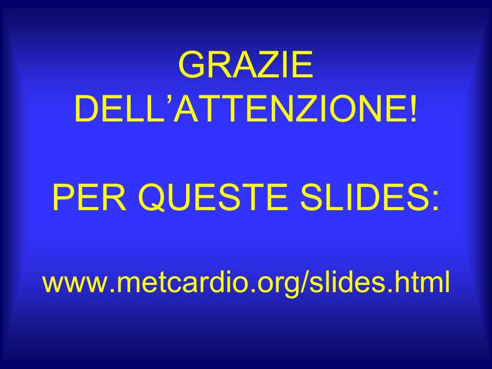 GRAZIE DELL'ATTENZIONE! PER QUESTE SLIDES: www.metcardio.org/slides.html