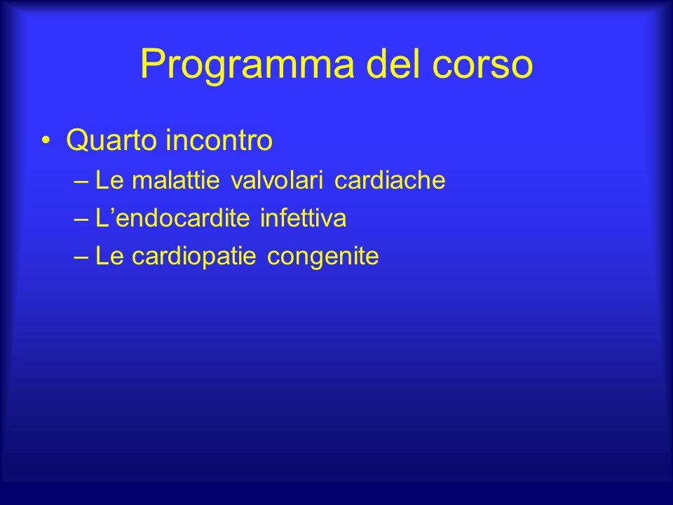 Programma del corso Quarto incontro –Le malattie valvolari cardiache –L'endocardite infettiva –Le cardiopatie congenite