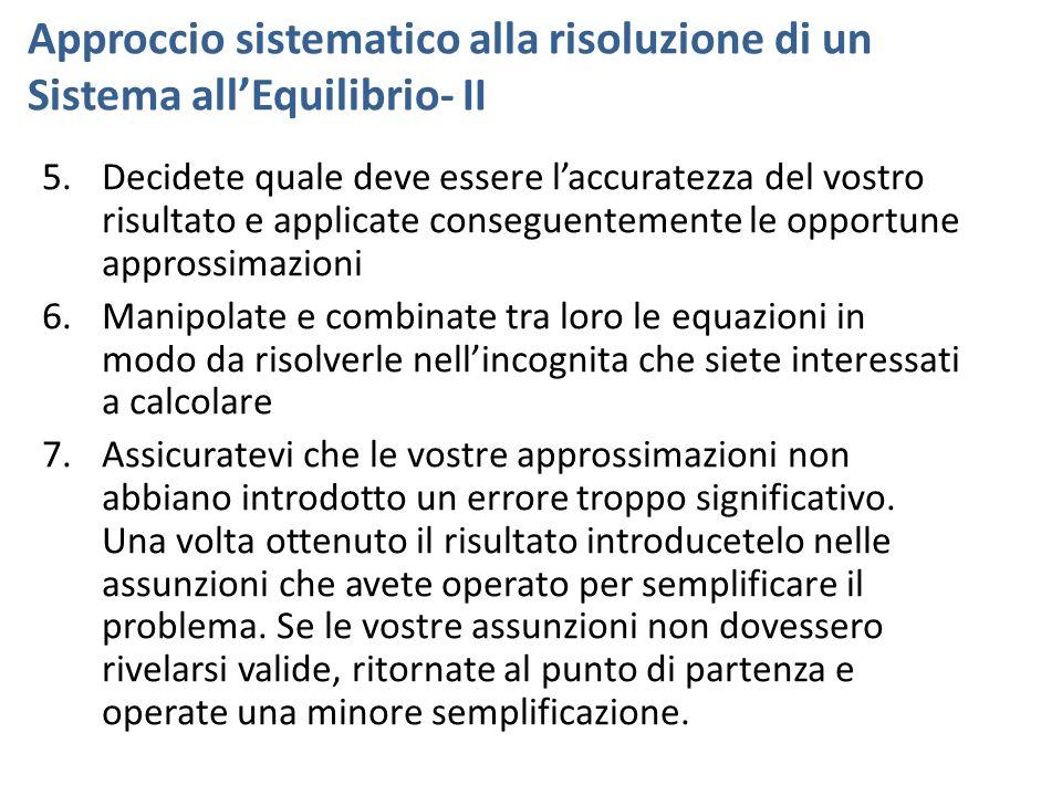 Approccio sistematico alla risoluzione di un Sistema all'Equilibrio- II 5.Decidete quale deve essere l'accuratezza del vostro risultato e applicate co
