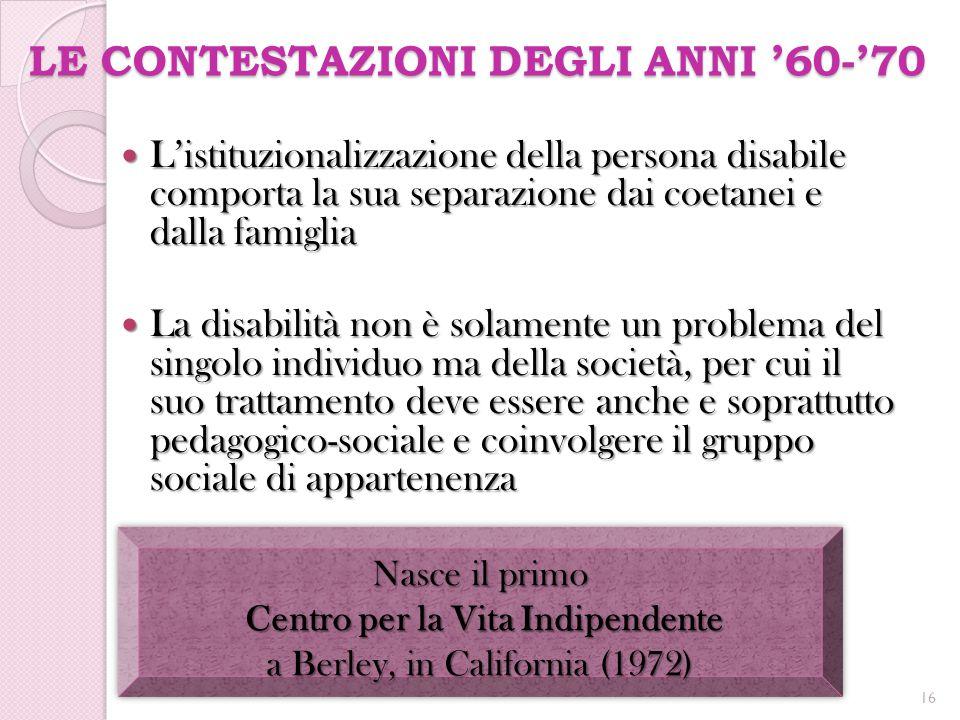 LE CONTESTAZIONI DEGLI ANNI '60-'70 L'istituzionalizzazione della persona disabile comporta la sua separazione dai coetanei e dalla famiglia L'istituz