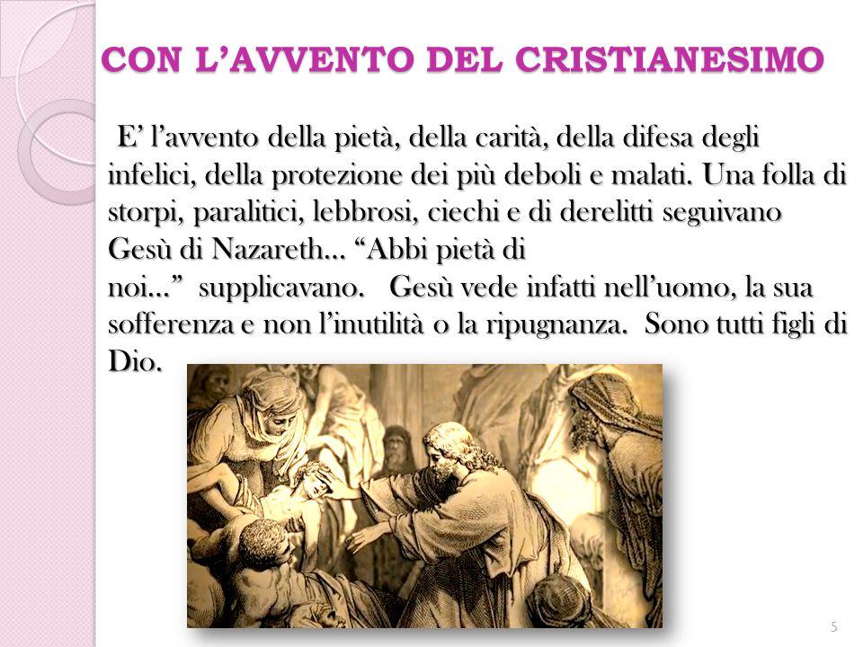 CON L'AVVENTO DEL CRISTIANESIMO E' l'avvento della pietà, della carità, della difesa degli infelici, della protezione dei più deboli e malati. Una fol