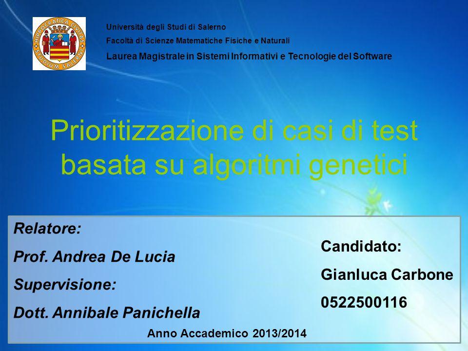 Prioritizzazione di casi di test basata su algoritmi genetici Relatore: Prof. Andrea De Lucia Supervisione: Dott. Annibale Panichella Candidato: Gianl