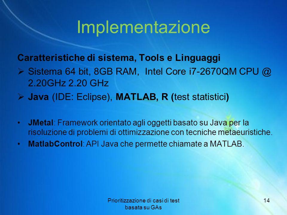 Implementazione Caratteristiche di sistema, Tools e Linguaggi  Sistema 64 bit, 8GB RAM, Intel Core i7-2670QM CPU @ 2.20GHz 2.20 GHz  Java (IDE: Ecli