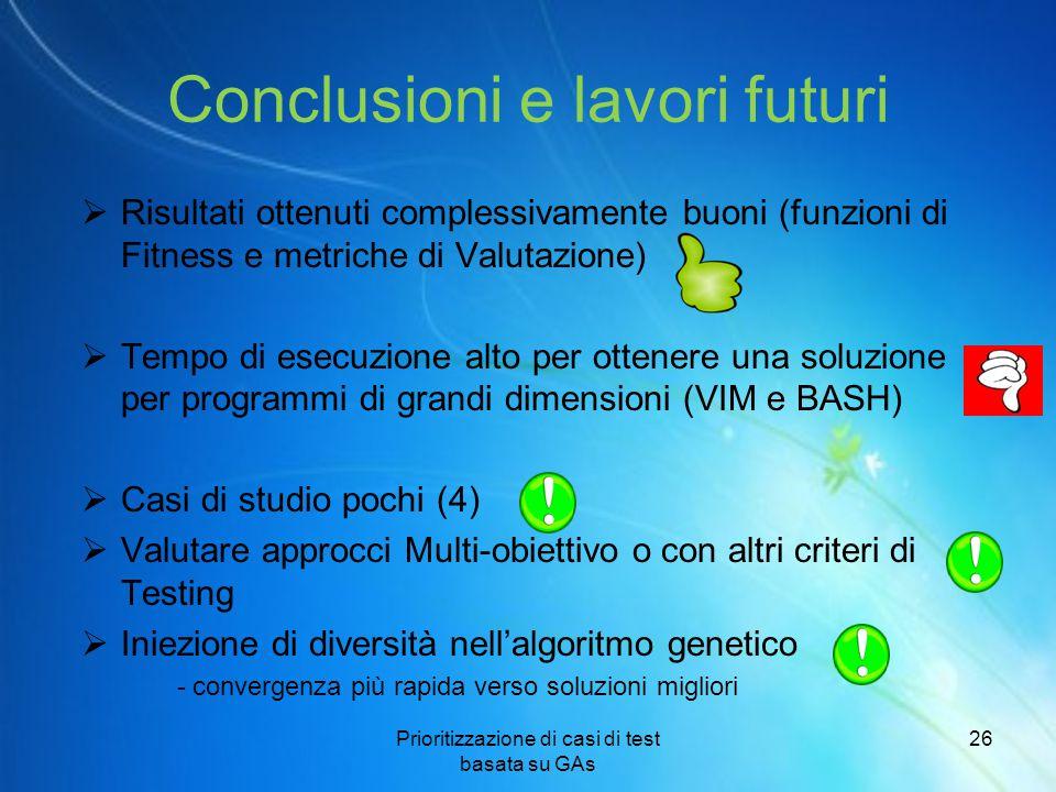 Conclusioni e lavori futuri  Risultati ottenuti complessivamente buoni (funzioni di Fitness e metriche di Valutazione)  Tempo di esecuzione alto per