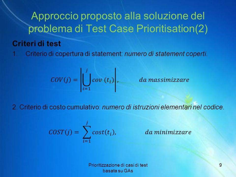 Approccio proposto alla soluzione del problema di Test Case Prioritisation(3) Problema Multi-Obiettivo (una possibile soluzione): - due funzioni di fitness da valutare.