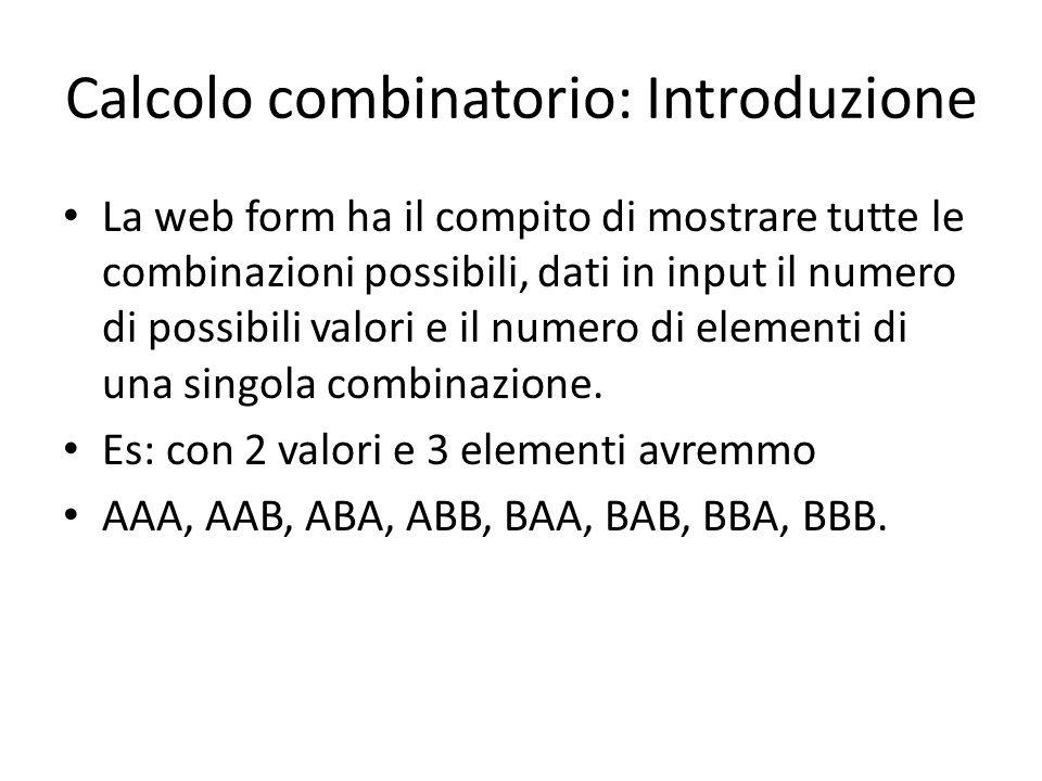Calcolo combinatorio: Introduzione La web form ha il compito di mostrare tutte le combinazioni possibili, dati in input il numero di possibili valori e il numero di elementi di una singola combinazione.