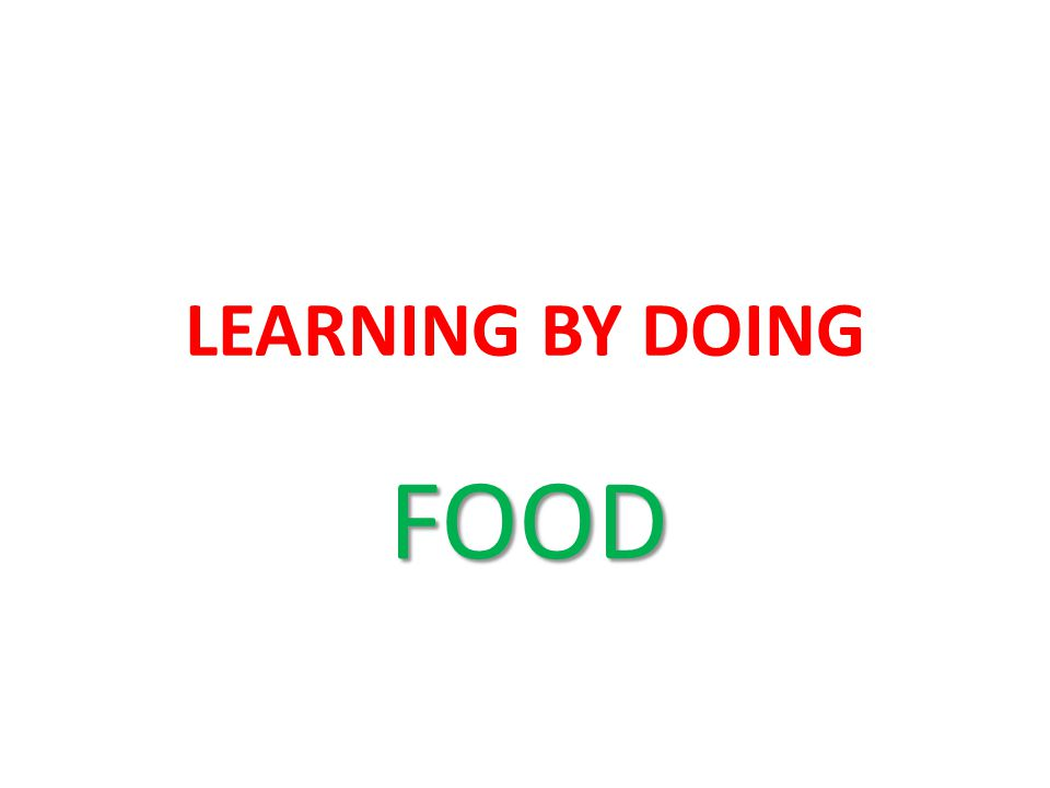 Task-based approach Il principio del Learning by doing viene utilizzato con successo in classe per affrontare il tema del cibo in lingua inglese.