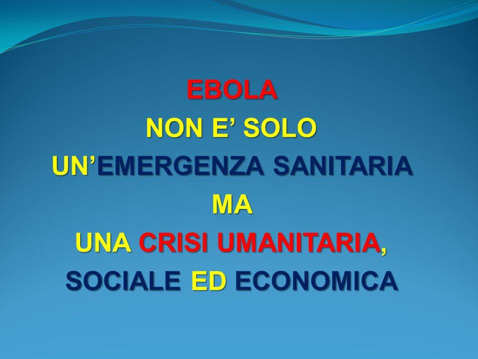 EBOLA NON E' SOLO UN'EMERGENZA SANITARIA MA UNA CRISI UMANITARIA, SOCIALE ED ECONOMICA