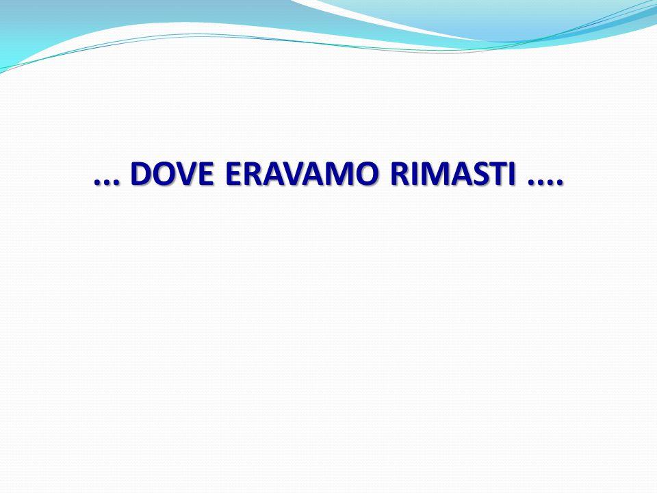 ... DOVE ERAVAMO RIMASTI....