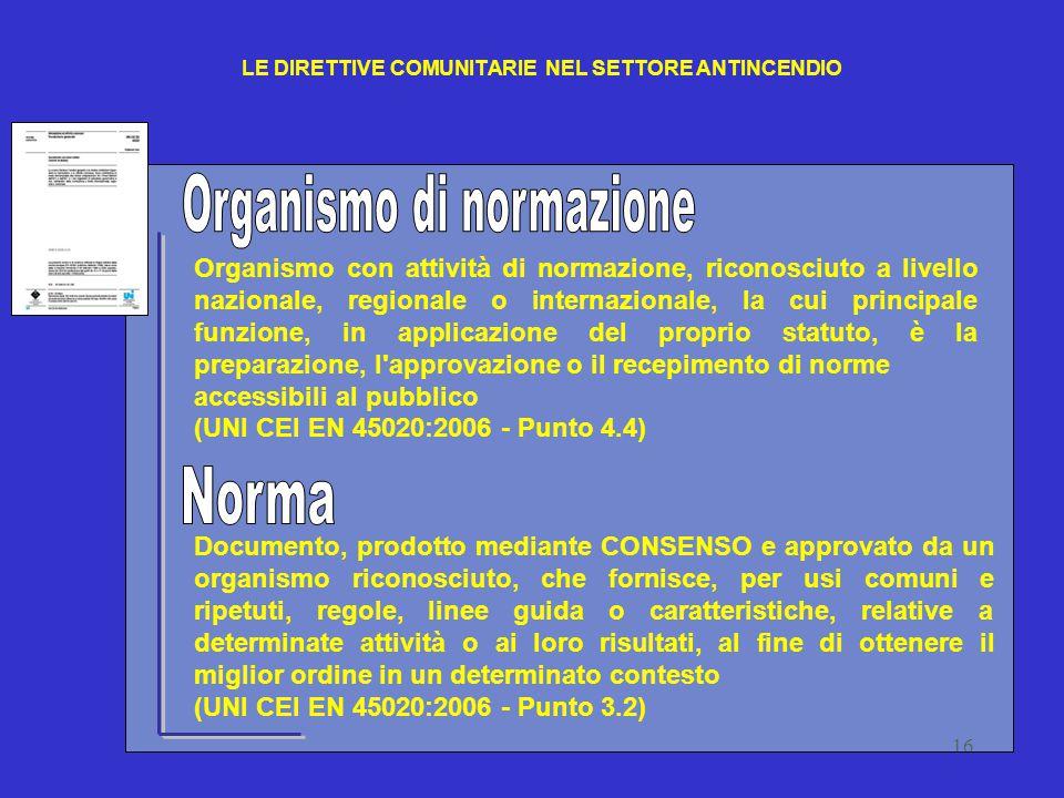 16 Documento, prodotto mediante CONSENSO e approvato da un organismo riconosciuto, che fornisce, per usi comuni e ripetuti, regole, linee guida o cara