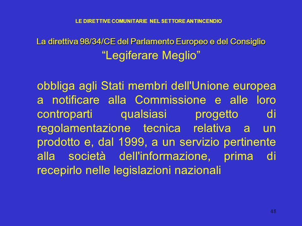 """48 LE DIRETTIVE COMUNITARIE NEL SETTORE ANTINCENDIO La direttiva 98/34/CE del Parlamento Europeo e del Consiglio """"Legiferare Meglio"""" obbliga agli Stat"""