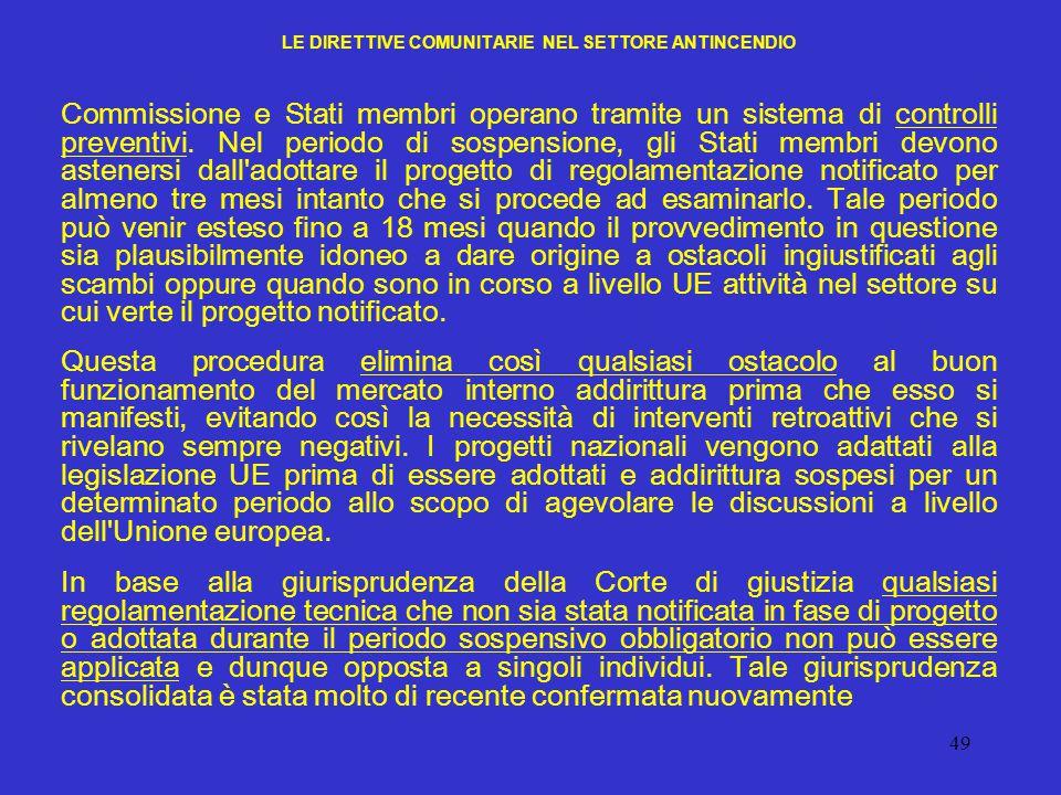 49 LE DIRETTIVE COMUNITARIE NEL SETTORE ANTINCENDIO Commissione e Stati membri operano tramite un sistema di controlli preventivi. Nel periodo di sosp