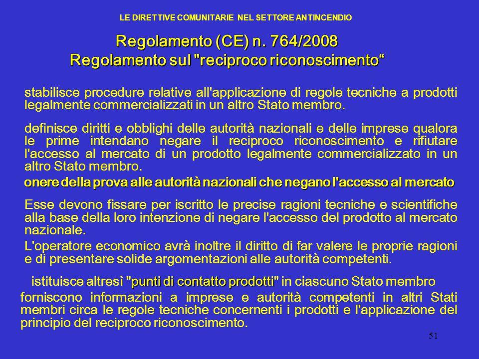 51 LE DIRETTIVE COMUNITARIE NEL SETTORE ANTINCENDIO Regolamento (CE) n. 764/2008 Regolamento sul