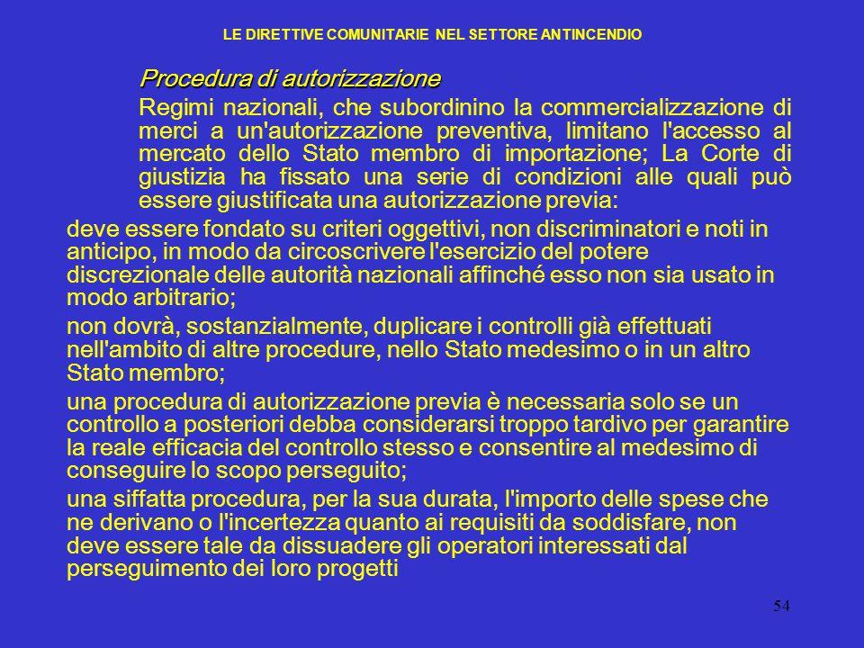 54 LE DIRETTIVE COMUNITARIE NEL SETTORE ANTINCENDIO Procedura di autorizzazione Regimi nazionali, che subordinino la commercializzazione di merci a un